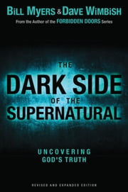 The Dark Side of the Supernatural, Revised and Expanded Edition - What Is of God and What Isn't ebook by Bill Myers,David Wimbish
