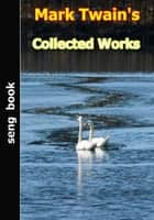 Mark Twain's Collected Works ebook by Mark Twain
