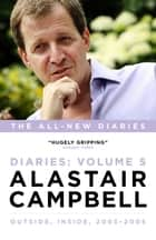 Diaries Volume 5: Outside, Inside, 2003–2005 ebook by Alastair Campbell