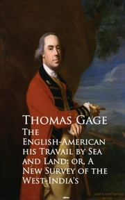 The English-American - Travel by Sea and Land or A New Survey of the West-India's ebook by Thomas Gage