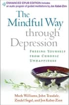 The Mindful Way through Depression - Freeing Yourself from Chronic Unhappiness ebook by Mark Williams, DPhil, Zindel V. Segal,...