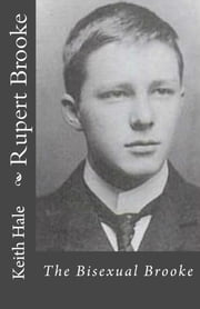 Rupert Brooke: The Bisexual Brooke ebook by Keith Hale