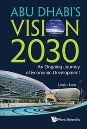 Abu Dhabi's Vision 2030 - An Ongoing Journey of Economic Development ebook by Linda Low