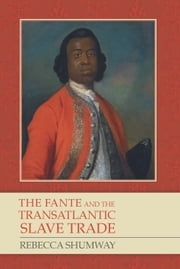 The Fante and the Transatlantic Slave Trade ebook by Rebecca Shumway