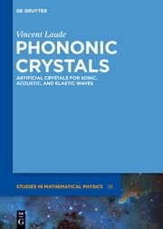 Phononic Crystals - Artificial Crystals for Sonic, Acoustic, and Elastic Waves ebook by Vincent Laude