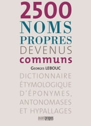 2500 noms propres devenus communs ebook by Georges Lebouc