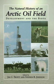 The Natural History of an Arctic Oil Field - Development and the Biota ebook by Joe C. Truett,Stephen R. Johnson