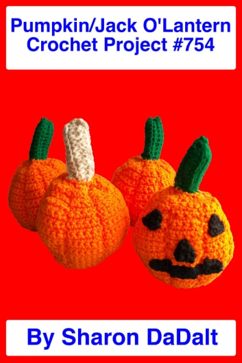 Small Pumpkin/Jack O'Lantern Crochet Project #754 ebook by Sharon DaDalt