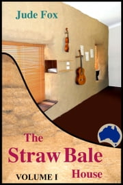 The Straw Bale House: Volume I ebook by Jude Fox