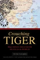 Crouching Tiger - What China's Militarism Means for the World ebook by Peter Navarro, Gordon G. Chang