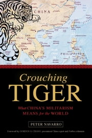 Crouching Tiger - What China's Militarism Means for the World ebook by Peter Navarro,Gordon G. Chang