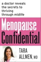 Menopause Confidential - A Doctor Reveals the Secrets to Thriving Through Midlife ebook by Tara Allmen,  M.D.