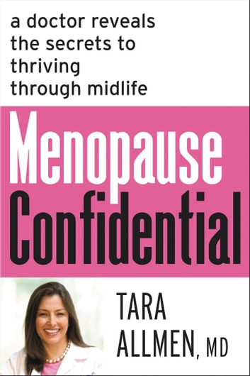 Menopause Confidential - A Doctor Reveals the Secrets to Thriving Through Midlife ebook by Tara Allmen M.D.