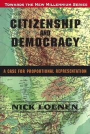 Citizenship and Democracy - A Case for Proportional Representation ebook by Nick Leonen,J. Patrick Boyer