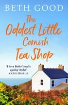The Oddest Little Cornish Tea Shop - A feel-good read! ebook by Beth Good
