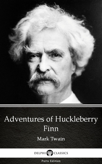 Adventures of Huckleberry Finn by Mark Twain (Illustrated) ebook by Mark Twain