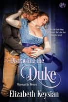 Distracting the Duke ebook by Elizabeth Keysian