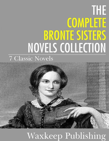The Complete Bronte Sister Novels Collection - 7 Classic Novels) ekitaplar by The Bronte Sisters