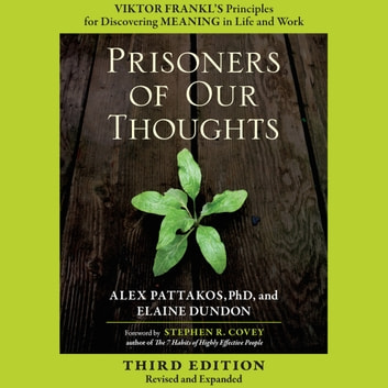 Prisoners of Our Thoughts - Viktor Frankl's Principles for Discovering Meaning in Life and Work audiobook by Alex Pattakos,Elaine Dundon