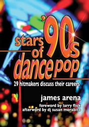 Stars of '90s Dance Pop - 29 Hitmakers Discuss Their Careers ebook by James Arena