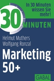 30 Minuten Marketing 50+ ebook by Helmut Muthers,Wolfgang Ronzal