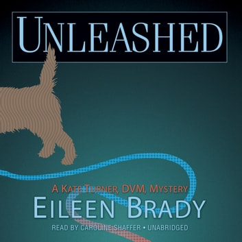 Unleashed - A Kate Turner, DVM, Mystery audiobook by Eileen Brady,Poisoned Pen Press