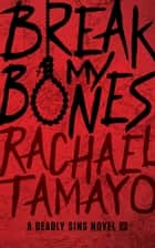 Break My Bones - A Deadly Sins Novel, #1 ebook by Rachael Tamayo