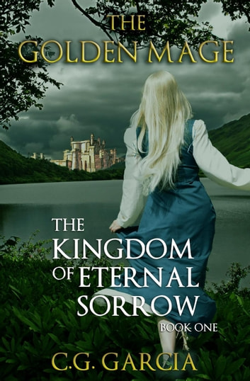 The Kingdom of Eternal Sorrow - The Golden Mage, #1 ebook by C.G. Garcia