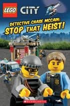 LEGO City: Detective Chase McCain: Stop that Heist! ebook by Trey King, Kenny Kiernan