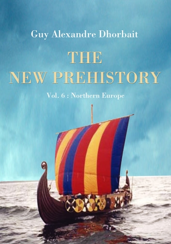 The New Prehistory. Vol. 6: Northern Europe ebook by Guy Alexandre Dhorbait