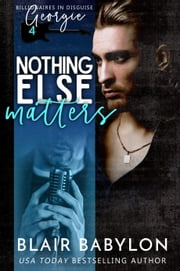 Nothing Else Matters - A Rock Stars and Billionaires Romance ebook by Blair Babylon