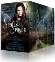 Spells and Spirits - An Urban Fantasy Collection ebook by Charles de Lint,Krista D. Ball,Skyla Dawn Cameron
