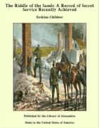 The Riddle of the Sands: A Record of Secret Service Recently Achieved ebook by Erskine Childers