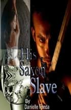 His Saxon Slave ebook by Danielle Fonda