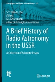 A Brief History of Radio Astronomy in the USSR - A Collection of Scientific Essays ebook by S. Y. Braude,B. A. Dubinskii,N. L. Kaidanovskii,N. S. Kardashev,M. M. Kobrin,A. D. Kuzmin,A. P. Molchanov,Yu. N. Pariiskii,O. N. Rzhiga,A. E. Salomonovich,V. A. Samanian,I. S. Shklovskii,R. L. Sorochenko,V. S. Troitskii,K. I. Kellermann