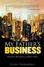 My Father's Business - Guidelines for Ministry in the Marketplace ebook by Tsukahira,Peter