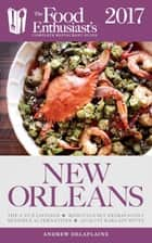New Orleans - 2017: - The Food Enthusiast's Complete Restaurant Guide ebook by Andrew Delaplaine