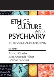 Ethics, Culture, and Psychiatry: International Perspectives ebook by Okasha, Ahmed
