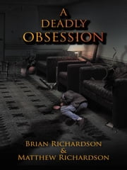 A DEADLY OBSESSION ebook by Brian Richardson & Matthew Richardson