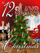The 12 Slays of Christmas ebook by Abby L. Vandiver, Judith Lucci, Amy Vansant,...
