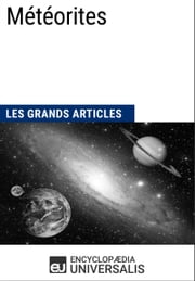 Météorites - Les Grands Articles d'Universalis ebook by Encyclopædia Universalis
