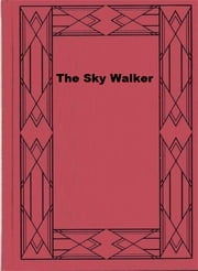 The Sky Walker ebook by Kenneth Robeson