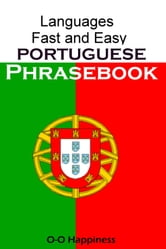Languages Fast and Easy ~ Portuguese Phrasebook ebook by O-O Happiness