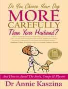 Do You Choose Your Dog More Carefully Than Your Husband? ebook by Annie Kaszina