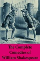 The Complete Comedies of William Shakespeare - As You Like It + Love's Labour's Lost + Measure For Measure + The Merchant Of Venice + The Merry Wives Of Windsor + A Midsummer Night's Dream + Much Ado About Nothing + many more eBook by William Shakespeare