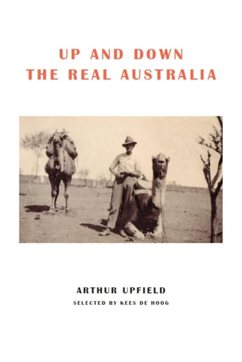 Up and Down the Real Australia ebook by Arthur W. Upfield