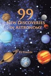 99 New Discoveries in Astronomy ebook by P.J.Tomlin