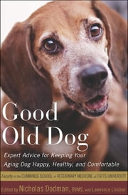 Good Old Dog - Expert Advice for Keeping Your Aging Dog Happy, Healthy, and Comfortable ebook by Nicholas Dodman, Lawrence Lindner