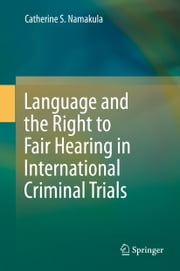 Language and the Right to Fair Hearing in International Criminal Trials ebook by Catherine S. Namakula