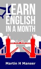 Learn English in a Month ebook by Martin H Manser